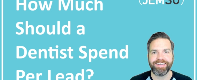 How Much Should a Dentist Spend Per Lead